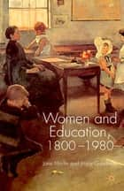 Women and Education, 1800-1980 ebook by Professor Jane Martin,Professor Joyce Goodman