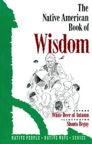 The Native American Book of Wisdom ebook by White Deer of Aautumn