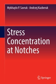 Stress Concentration at Notches ebook by Mykhaylo P. Savruk,Andrzej Kazberuk