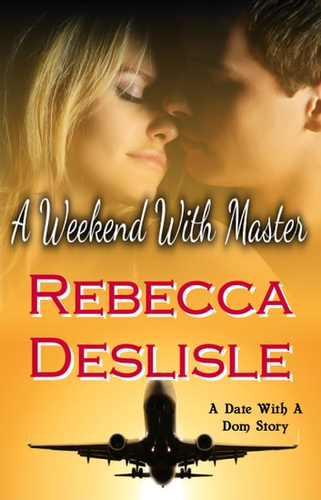 A Weekend With Master ebook by Rebecca Deslisle