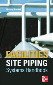 Facilities Site Piping Systems Handbook ebook by Michael Frankel
