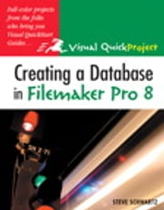 Creating a Database in FileMaker Pro 8 - Visual QuickProject Guide ebook by Steve Schwartz