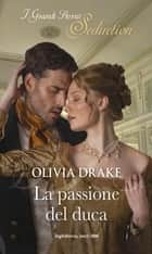 La passione del duca - I Grandi Storici Seduction eBook by Olivia Drake
