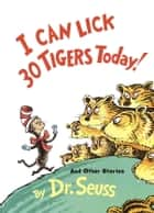 I Can Lick 30 Tigers Today! and Other Stories ebook by Dr. Seuss