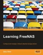 Learning FreeNAS ebook by Gary Sims