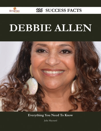Debbie Allen 116 Success Facts - Everything you need to know about Debbie Allen ebook by Julia Maynard