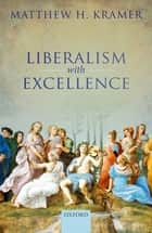 Liberalism with Excellence ebook by Matthew H. Kramer