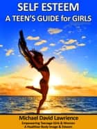 Self-Esteem: A Teen's Guide for Girls ebook by Michael Lawrience
