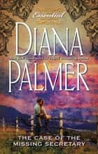 The Case of the Missing Secretary (Mills & Boon M&B) ebook by Diana Palmer