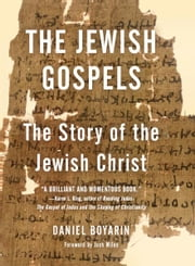 The Jewish Gospels ebook by Daniel Boyarin,Jack Miles