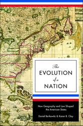 The Evolution of a Nation - How Geography and Law Shaped the American States ebook by Daniel Berkowitz,Karen B. Clay