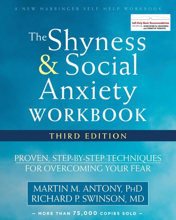 The Shyness and Social Anxiety Workbook - Proven, Step-by-Step Techniques for Overcoming Your Fear eBook by Martin M. Antony, PhD,Richard P. Swinson, MD