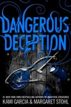 Dangerous Deception ebook by Kami Garcia,Margaret Stohl