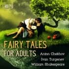 Fairy Tales for Adults, Volume 9 audiobook by William Shakespeare, Ivan Turgenev, Anton Chekhov