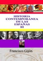HISTORIA CONTEMPORÁNEA DE LAS ESPAÑAS III ebook by Francisco Gijón