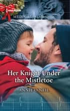 Her Knight Under the Mistletoe ebook by Annie O'Neil