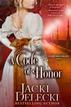 A Code of Honor - Book 6 in the Regency Romantic Suspense The Code Breaker Series ebook by Jacki Delecki