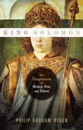 King Solomon: The Temptations of Money, Sex, and Power ebook by
