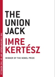 The Union Jack ebook by Imre Kertesz,Tim Wilkinson