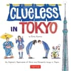 Clueless in Tokyo - An Explorer's Sketchbook of Weird and Wonderful Things in Japan ebook by Betty Reynolds
