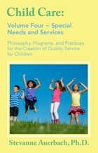 Special Needs and Services - Philosophy, Programs, and Practices for the Creation of Quality Service for Children ebook by Ph.D. Stevanne Auerbach, James A Rivaldo, Jeannette Watson