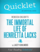 Quicklet on Rebecca Skloot's The Immortal Life of Henrietta Lacks ebook by Lacey Kohlmoos