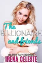The Billionaire and Friends - ABDL Group Playpen Adventure ebook by Irena Celeste