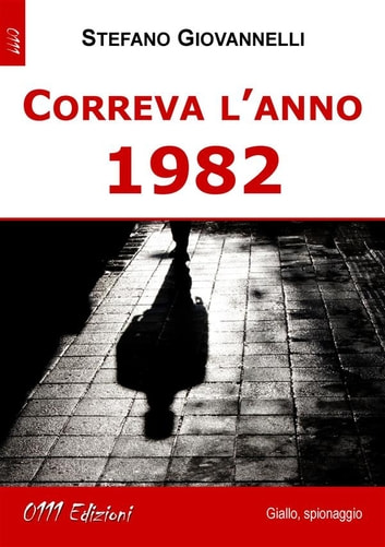 Correva l'anno 1982 eBook by Stefano Giovannelli