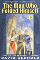 The Man Who Folded Himself ebook by David Gerrold