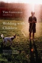 Welding with Children - Stories ebook by Tim Gautreaux