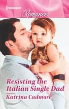 Resisting the Italian Single Dad ebook by Katrina Cudmore