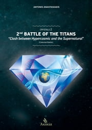 CRYSTALS II - 2nd Battle of the Titans: Clash between Hypercosmic and the Supernatural (Celestial Battle) ebook by Antonis Anastasiadis