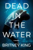 Dead In The Water: A Psychological Thriller - The Water Trilogy, #2 ebook by Britney King