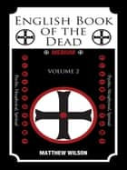 English Book of the Dead - Volume (2) ebook by Matthew Wilson