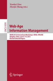 Web-Age Information Management - WAIM 2015 International Workshops: HENA, HRSUNE, Qingdao, China, June 8-10, 2015, Revised Selected Papers ebook by Xiaokui Xiao,Zhenjie Zhang
