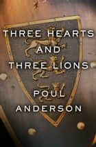 Three Hearts and Three Lions ebook by Poul Anderson