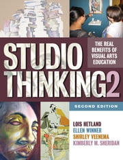 Studio Thinking 2 - The Real Benefits of Visual Arts Education, Second Edition ebook by Lois Hetland,Ellen Winner,Shirley Veenema,Kimberly M. Sheridan