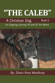 """The Caleb"" - A Christian Dog Book 2 ebook by Diann Ross Woodbury"