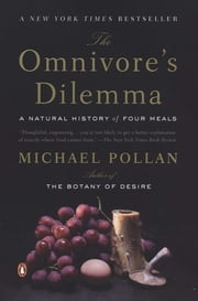 The Omnivore's Dilemma: A Natural History of Four Meals - A Natural History of Four Meals ebook by Michael Pollan