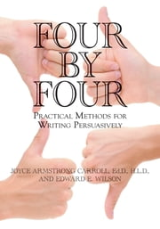 Four by Four: Practical Methods for Writing Persuasively ebook by Joyce Armstrong Carroll Ed.D, H.L.D.,Edward E. Wilson,New Jersey Writing Project