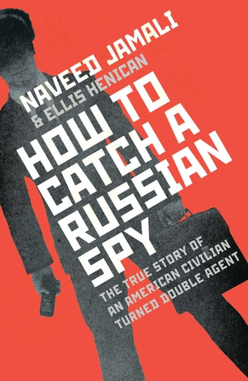 How To Catch A Russian Spy ebook by Naveed Jamali,Ellis Henican