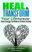 Heal and Transform Your Life Forever Gain Energy Confidence and Beat Anxiety ebook by Cecilie Pedersen