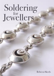 Soldering for Jewellers ebook by Rebecca Skeels