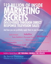 $12 Billion of Inside Marketing Secrets Discovered Through Direct Response Television Sales ebook by Steven Dworman