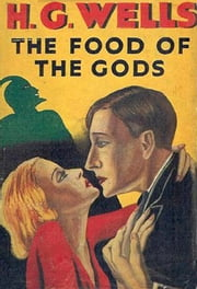 The Food of the Gods and How It Came to Earth ebook by H. G. Wells
