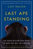 Last Ape Standing - The Seven-Million-Year Story of How and Why We Survived ebook by Chip Walter