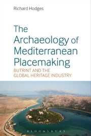 The Archaeology of Mediterranean Placemaking - Butrint and the Global Heritage Industry ebook by Richard Hodges