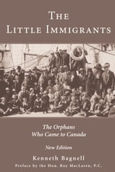 The Little Immigrants - The Orphans Who Came to Canada ebook by Kenneth Bagnell