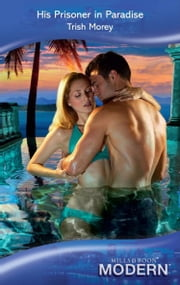 His Prisoner in Paradise (Mills & Boon Modern) eBook by Trish Morey
