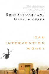 Can Intervention Work? (Norton Global Ethics Series) ebook by Rory Stewart,Gerald Knaus